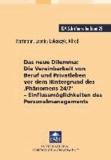 Das neue Dilemma: Die Vereinbarkeit von Beruf und Privatleben vor dem Hintergrund des ,Phänomens 24/7' - - Einflussmöglichkeiten des Personalmanagements.