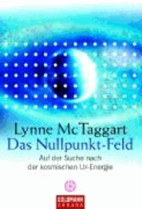 Das Nullpunkt-Feld - Auf der Suche nach der kosmischen Ur-Energie.