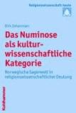 Das Numinose als kulturwissenschaftliche Kategorie - Norwegische Sagenwelt in religionswissenschaftlicher Deutung.
