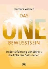 Das One-Bewusstsein - In der Erfahrung der Einheit die Fülle des Seins leben.