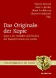 Das Originale der Kopie - Kopien als Produkte und Medien der Transformation von Antike.