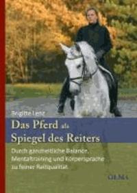 Das Pferd als Spiegel des Reiters - Durch ganzheitliche Balance, Mentaltraining und Körpersprache zu feiner Reitqualität..