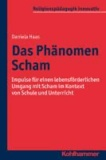 Das Phänomen Scham - Impulse für einen lebensförderlichen Umgang mit Scham im Kontext von Schule und Unterricht.