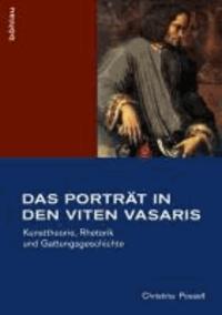 Das Porträt in den Viten Vasaris - Kunsttheorie, Rhetorik und Gattungsgeschichte.