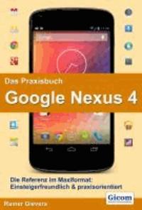 Das Praxisbuch Google Nexus 4 - Die Referenz im Maxiformat: Einsteigerfreundlich & praxisorientiert.