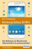 Das Praxisbuch Samsung Galaxy S4 Mini.