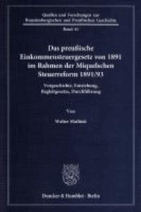 Das preußische Einkommensteuergesetz von 1891 im Rahmen der Miquelschen Steuerreform 1891/93 - Vorgeschichte, Entstehung, Begleitgesetze, Durchführung.