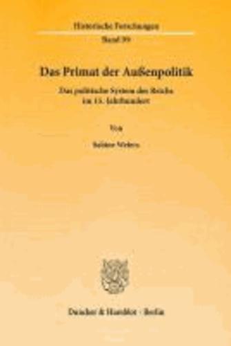 Das Primat der Außenpolitik - Das politische System des Reichs im 15. Jahrhundert.