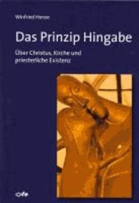 Das Prinzip Hingabe - Über Christus, Kirche und priesterliche Existenz.