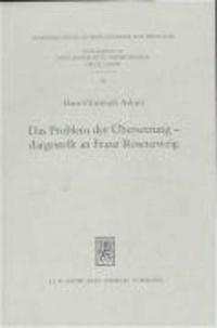 Das Problem der Übersetzung - dargestellt an Franz Rosenzweig - Die Methoden und Prinzipien der Rosenzweigschen und Buber-Rosenzweigschen Übersetzungen.