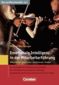Das professionelle 1 x 1 Emotionale Intelligenz in der Mitarbeiterführung - Mitarbeiter gewinnen, lenken, begeistern.