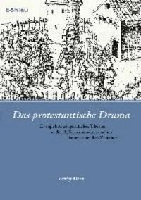 Das protestantische Drama - Evangelisches geistliches Theater in der Reformationszeit und im konfessionellen Zeitalter.