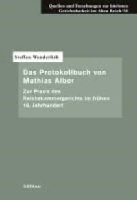 Das Protokollbuch von Mathias Alber - Zur Praxis des Reichskammergerichts im frühen 16. Jahrhundert.
