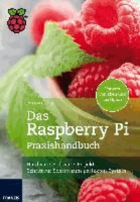 Das Raspberry Pi Praxishandbuch.