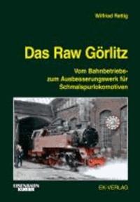 Das Raw Görlitz - Vom Bahnbetriebs- zum Ausbesserungswerk für Schmalspurlokomotiven.
