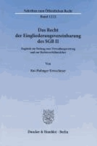 Das Recht der Eingliederungsvereinbarung des SGB II - Zugleich ein Beitrag zum Verwaltungsvertrag und zur Rechtsverhältnislehre.