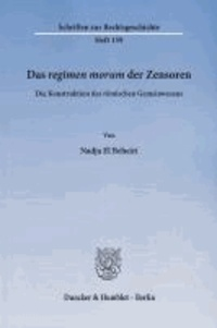 Das regimen morum der Zensoren - Die Konstruktion des römischen Gemeinwesens.