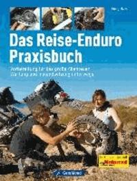 Das Reise-Enduro Praxisbuch - Vorbereitung für das große Abenteuer,Wartung und Instandsetzung unterwegs.