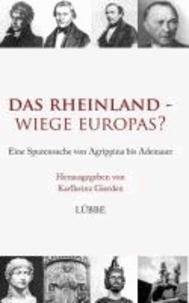 Das Rheinland - Wiege Europas? - Eine Spurensuche von Agrippina bis Adenauer.