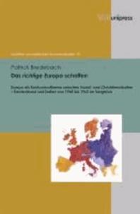 Das richtige Europa schaffen - Europa als Konkurrenzthema zwischen Sozial- und Christdemokraten - Deutschland und Italien von 1945 bis 1963 im Vergleich.