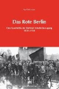 Das Rote Berlin - Eine Geschichte der Berliner Arbeiterbewegung 1830-1934.