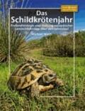 Das Schildkrötenjahr - Freilandbiologie und Haltung europäischer Landschildkröten über den Jahresverlauf.