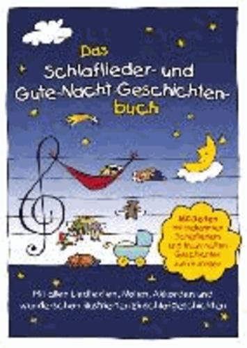 Das Schlaflieder- und Gute-Nacht-Geschichtenbuch - 160 Seiten mit bekannten Schlafliedern & traumhaften Geschichten zum Vorlesen.