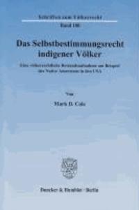 Das Selbstbestimmungsrecht indigener Völker - Eine völkerrechtliche Bestandsaufnahme am Beispiel der Native Americans in den USA.