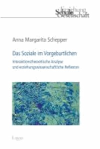 Das Soziale im Vorgeburtlichen - Interaktionstheoretische Analyse und erziehungswissenschaftliche Reflexion.