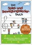 Das Spiel- und Bewegungsliederbuch - Die 100 besten Spiel- und Bewegungslieder.