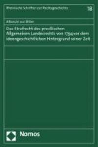 Das Strafrecht des Preußischen Allgemeinen Landesrechts von 1794 vor dem ideengeschichtlichen Hintergrund seiner Zeit.