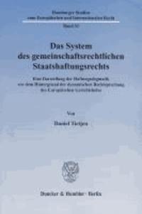 Das System des gemeinschaftsrechtlichen Staatshaftungsrechts - Eine Darstellung der Haftungsdogmatik vor dem Hintergrund der dynamischen Rechtsprechung des Europäischen Gerichtshofes.