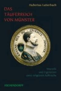 Das Täuferreich von Münster - Wurzeln und Eigenarten eines religiösen Aufbruchs (1530-1535).