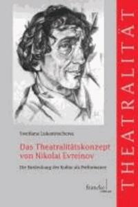 Das Theatralitätskonzept von Nikolai Evreinov - Die Entdeckung der Kultur als Performance.