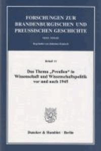 Das Thema »Preußen« in Wissenschaft und Wissenschaftspolitik vor und nach 1945.