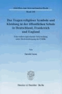 Das Tragen religiöser Symbole und Kleidung in der öffentlichen Schule in Deutschland, Frankreich und England - Eine rechtsvergleichende Untersuchung unter Berücksichtigung der EMRK.