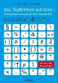 Das Tüpfelchen auf dem i - Gebrauchsanweisung für Mikrotypografie: Zeilen- und Wortabstände, Nummern, Hilfs- und Wortzeichen, Akzente, Trennregeln, Aufzählungen, Zahlen, Korrekturzeichen etc. - mit über 100 Übungsfragen.