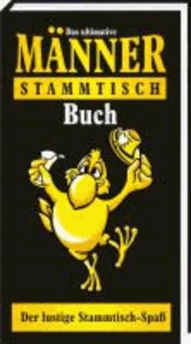 Das ultimative Männer-Stammtisch Buch - Der lustige Stammtisch-Spaß.