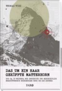 Das um ein Haar geköpfte Matterhorn - und ca. 17 weitere, neu entdeckte und mehrheitlich erschütternde Geheimnisse rund um die Schweiz.