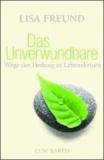 Das Unverwundbare - Wege der Heilung in Lebenskrisen.