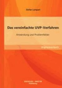 Das vereinfachte UVP-Verfahren: Anwendung und Problemfelder.