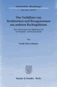 Das Verhältnis von Strafnormen und Bezugsnormen aus anderen Rechtsgebieten - Eine Untersuchung zum Allgemeinen Teil im Wirtschafts- und Steuerstrafrecht.