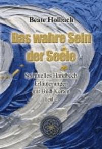 Das Wahre Sein der Seele - Teil 2 - Spirituelles Handbuch - Erläuterungen mit Bildkarten.