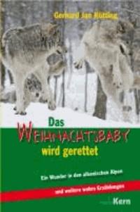 Das Weihnachtsbaby wird gerettet - Ein Wunder in den albanischen Alpen und weitere wahre Erzählungen.