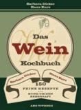 Das Weinkochbuch - 150 feine Rezepte rund um den Rebensaft - 150 feine Rezepte rund um den Rebensaft.