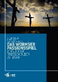 Das Wormser Passionsspiel - Versuch, die großen Bilder zu lesen.