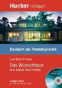 Das Wunschhaus und andere Geschichten. Lektüre und CD - Kurzgeschichten. Deutsch als Fremdsprache. Ab Niveaustufe B1.