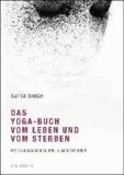 Das Yoga-Buch vom Leben und vom Sterben - Mit 8 Übungsreihen und 18 Meditationen.