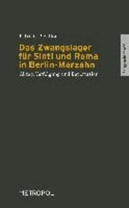 Das Zwangslager für Sinti und Roma in Berlin-Marzahn - Alltag, Verfolgung und Deportation.