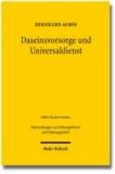 Daseinsvorsorge und Universaldienst - Eine ordnungsökonomische Untersuchung der staatlichen Aufgaben in den Wirtschaftsbereichen der Grundversorgung.